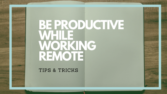Be Productive While Working Remote