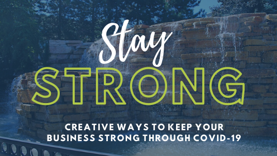 Creative Ways to Keep Your Business Strong through COVID-19